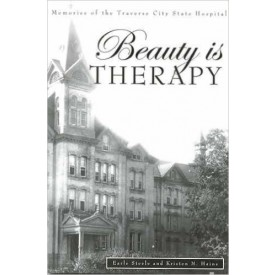 Beauty is Therapy: Memories of the Traverse City State Hospital
