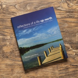 Reflections of a Life Up North by Deborah Wyatt Fellows
