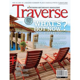 April 2016 Traverse, Northern Michigan's Magazine