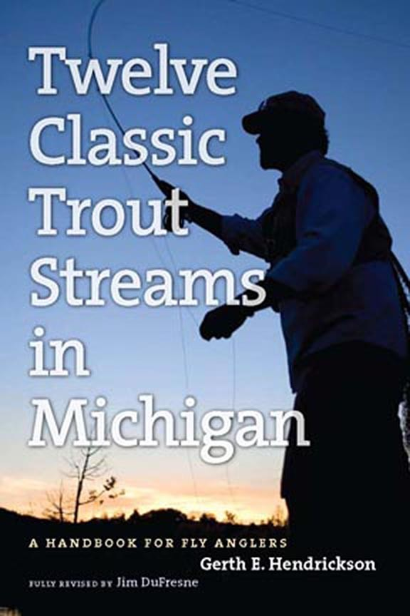 Twelve Classic Trout Streams In Michigan: A Handbook For Fly Anglers