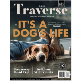 April 2021 Traverse, Northern Michigan's Magazine